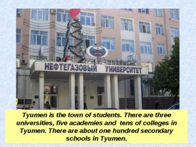Tyumen is the town of students. There are three universities, five academies ...