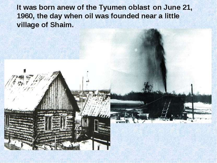 It was born anew of the Tyumen oblast on June 21, 1960, the day when oil was ...