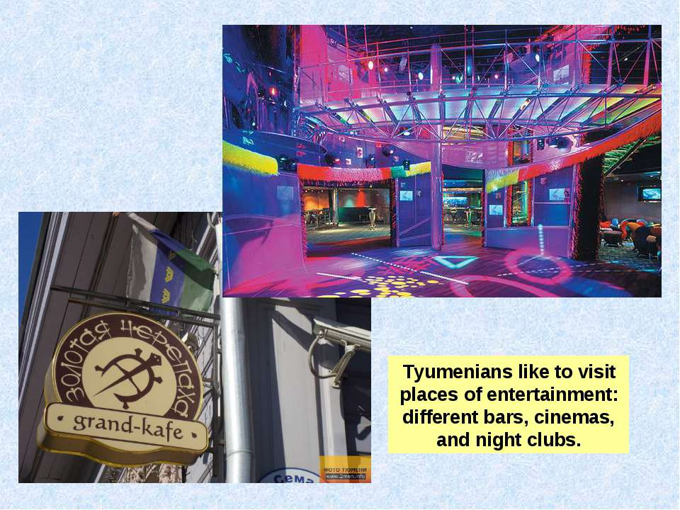 Tyumenians like to visit places of entertainment: different bars, cinemas, an...