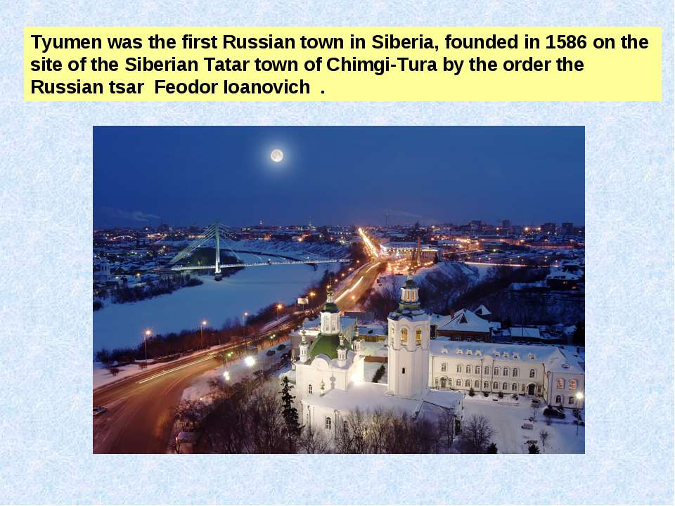 Tyumen was the first Russian town in Siberia, founded in 1586 on the site of ...