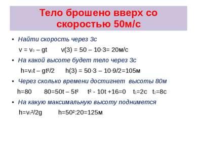 Тело брошено вверх со скоростью 50м/с Найти скорость через 3с v = v0 – gt v(3...