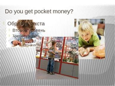 Do you get pocket money?