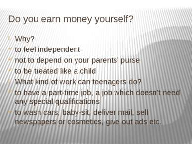 Do you earn money yourself? Why? to feel independent not to depend on your pa...
