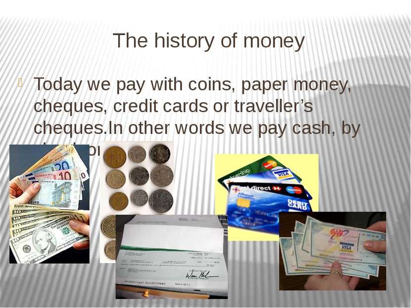The history of money Today we pay with coins, paper money, cheques, credit ca...