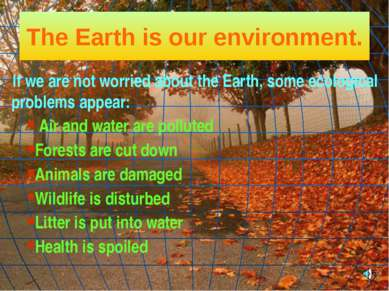 The Earth is our environment. If we are not worried about the Earth, some eco...