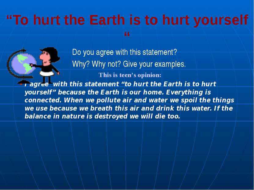 """To hurt the Earth is to hurt yourself "" Do you agree with this statement? Wh..."