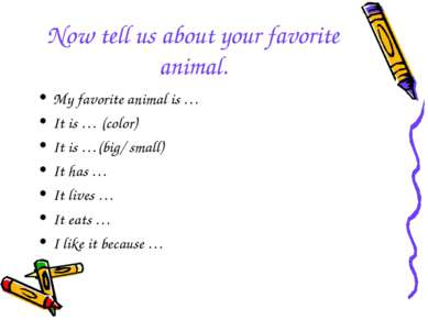 Now tell us about your favorite animal. My favorite animal is … It is … (colo...