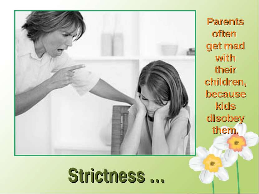 Strictness … Parents often get mad with their children, because kids disobey ...