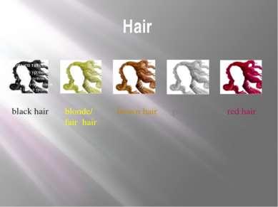 Hair black hair blonde/ fair hair brown hair grey hair red hair Next we move ...