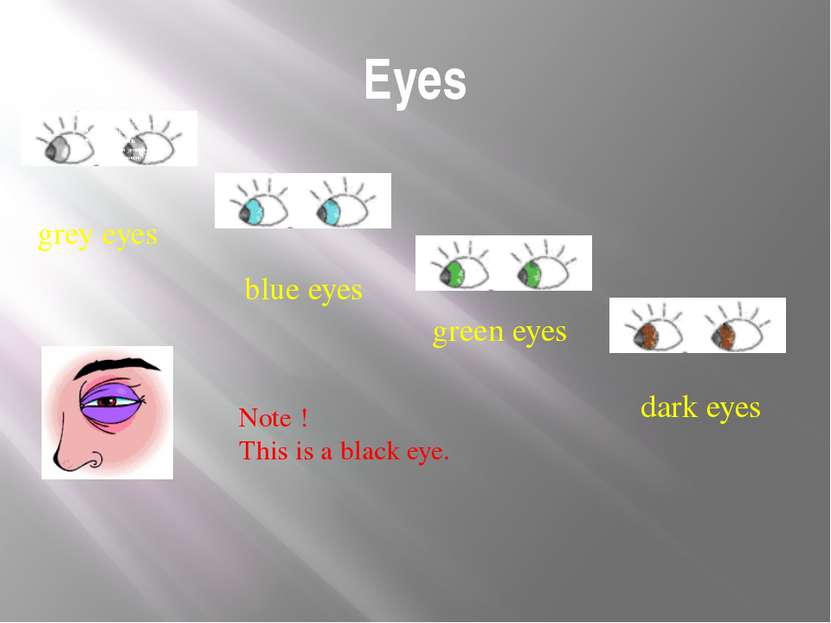 Eyes grey eyes blue eyes green eyes dark eyes Note ! This is a black eye. Eye...