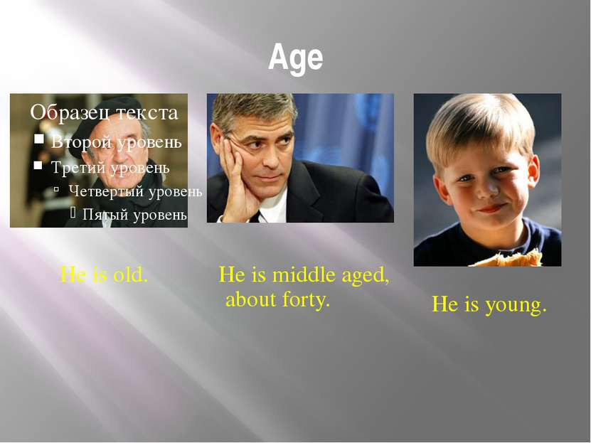 Age He is old. He is middle aged, about forty. He is young. Vocabulary Work 2...