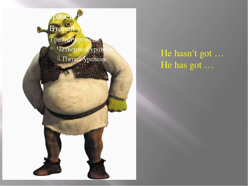 He hasn't got … He has got … Listening. - I'm going to describe Shrek, but I ...
