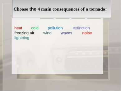 Choose the 4 main consequences of a tornado: heat cold pollution extinction f...
