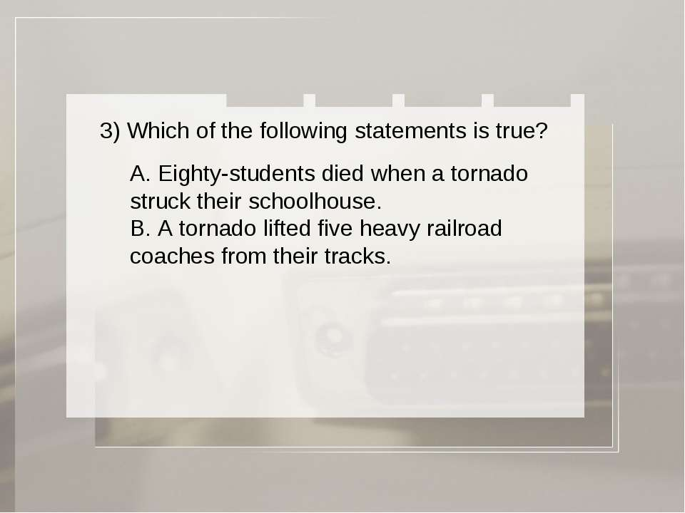3) Which of the following statements is true? A. Eighty-students died when a ...