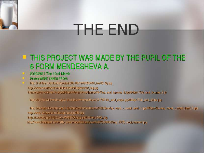 THE END THIS PROJECT WAS MADE BY THE PUPIL OF THE 6 FORM MENDESHEVA A. 2010/2...
