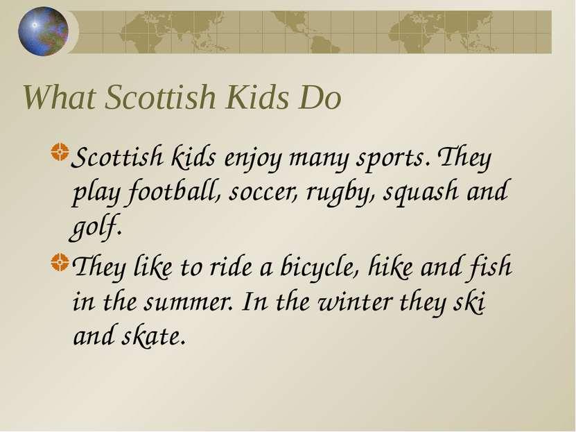 What Scottish Kids Do Scottish kids enjoy many sports. They play football, so...