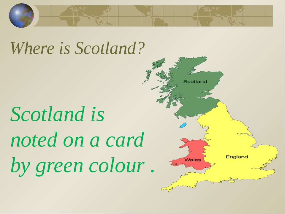 Where is Scotland? Scotland is noted on a card by green colour .