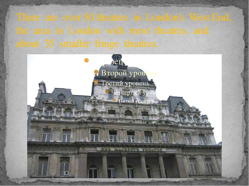 There are over 50 theatres in London's West End, the area in London with most...