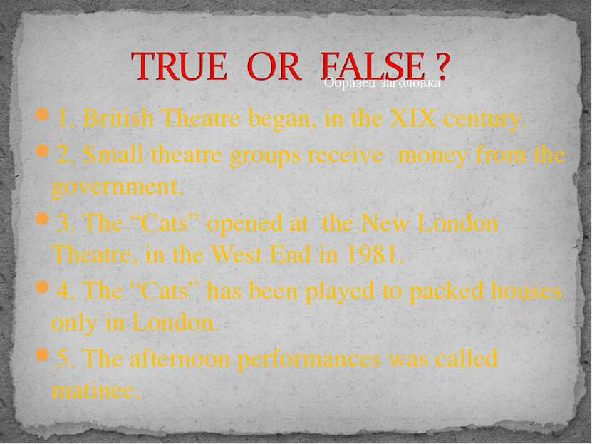 1. British Theatre began, in the XIX century. 2. Small theatre groups receive...