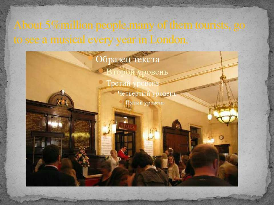About 5%million people,many of them tourists, go to see a musical every year ...