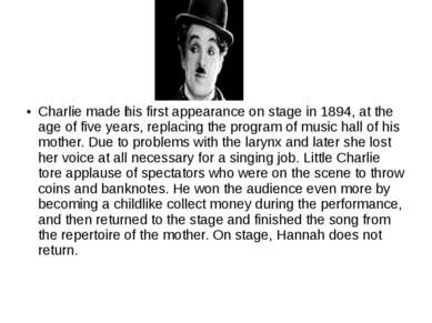 Charlie made his first appearance on stage in 1894, at the age of five years,...
