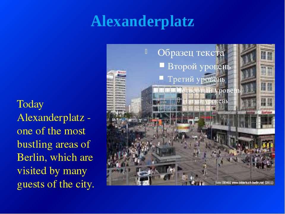 Alexanderplatz Today Alexanderplatz - one of the most bustling areas of Berli...