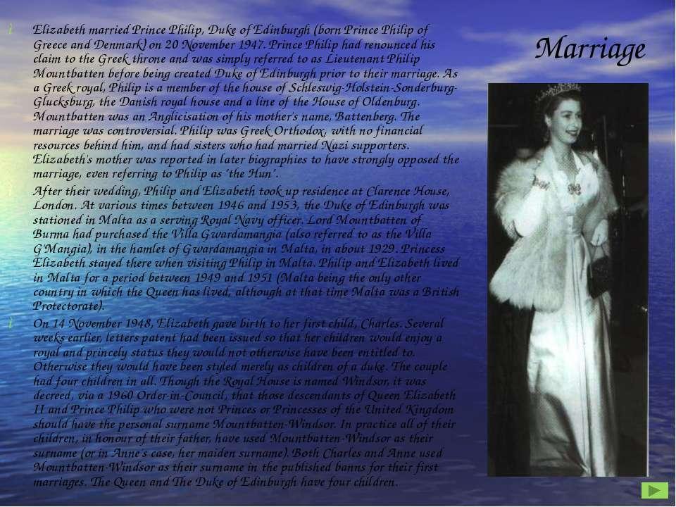 Marriage Elizabeth married Prince Philip, Duke of Edinburgh (born Prince Phil...