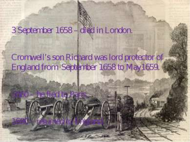 3 September 1658 – died in London. Cromwell's son Richard was lord protector ...