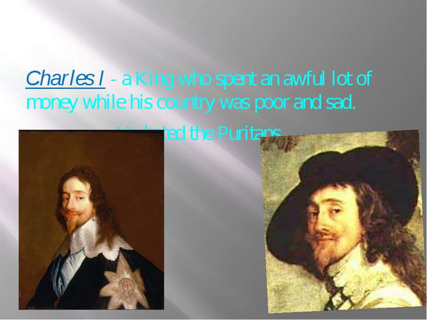 Charles I - a King who spent an awful lot of money while his country was poor...