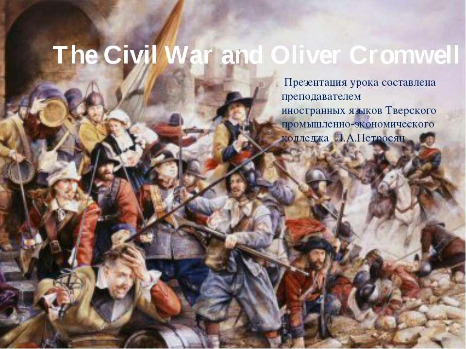 The Civil War and Oliver Cromwell Презентация урока составлена преподавателем...