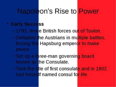 Napoleon's Rise to Power Early Success 1793, drove British forces out of Toul...