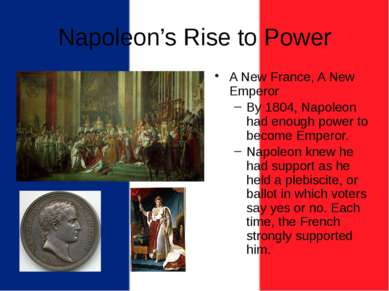 Napoleon's Rise to Power A New France, A New Emperor By 1804, Napoleon had en...