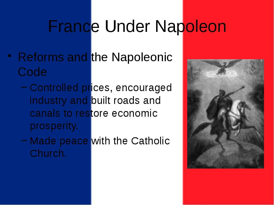 France Under Napoleon Reforms and the Napoleonic Code Controlled prices, enco...