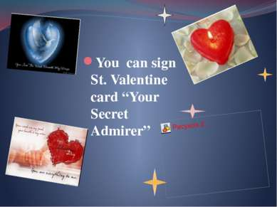 "You can sign St. Valentine card ""Your Secret Admirer"""