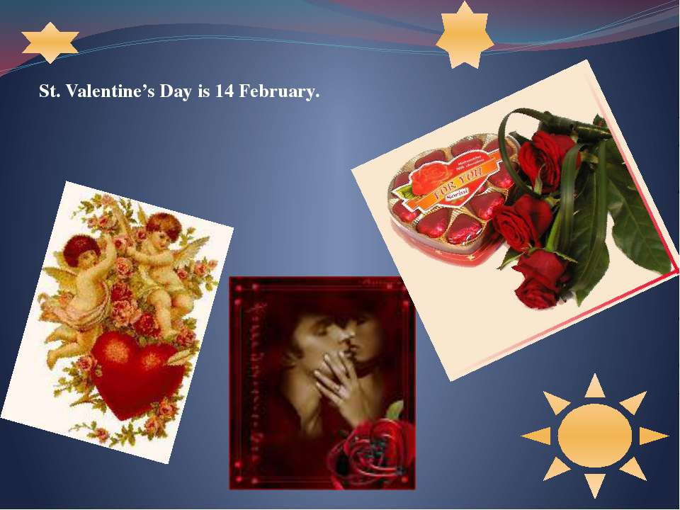 St. Valentine's Day is 14 February.