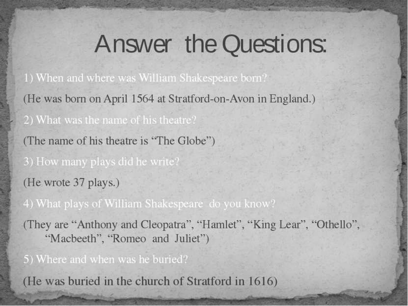1) When and where was William Shakespeare born? (He was born on April 1564 at...