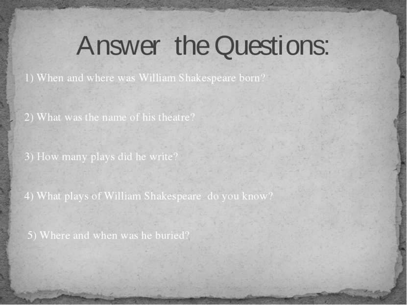 1) When and where was William Shakespeare born? 2) What was the name of his t...