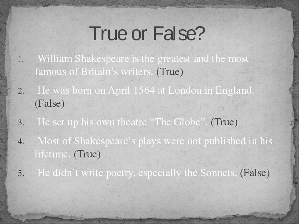 William Shakespeare is the greatest and the most famous of Britain's writers....