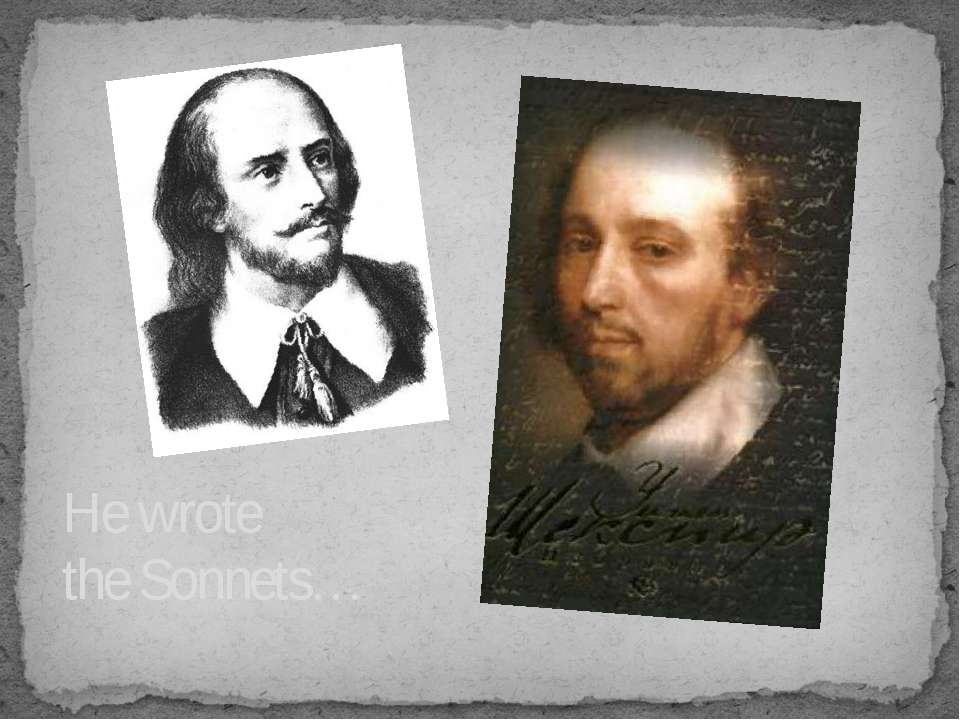 He wrote the Sonnets…