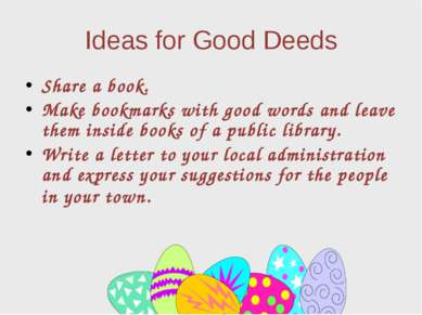 Ideas for Good Deeds Share a book. Make bookmarks with good words and leave t...