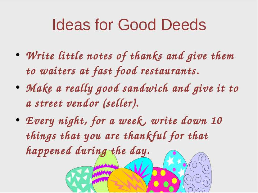 Ideas for Good Deeds Write little notes of thanks and give them to waiters at...