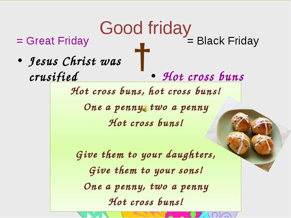 Good friday Jesus Christ was crusified Hot cross buns = Great Friday = Black ...