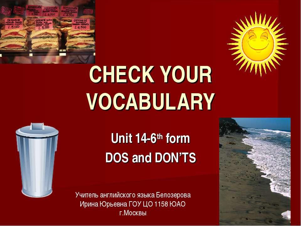 CHECK YOUR VOCABULARY Unit 14-6th form DOS and DON'TS Учитель английского язы...