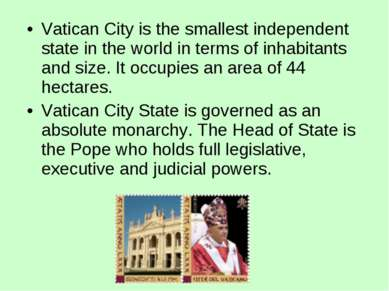 Vatican City is the smallest independent state in the world in terms of inhab...