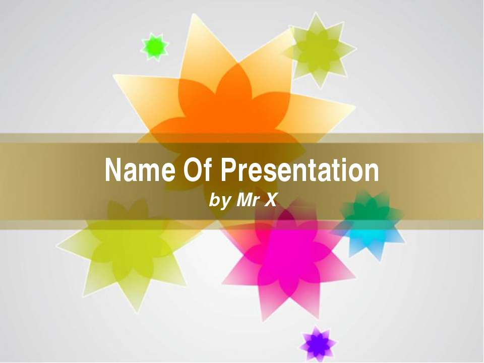 Name Of Presentation by Mr X Page *