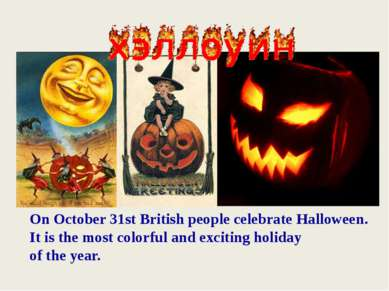 On October 31st British people celebrate Halloween. It is the most colorful a...