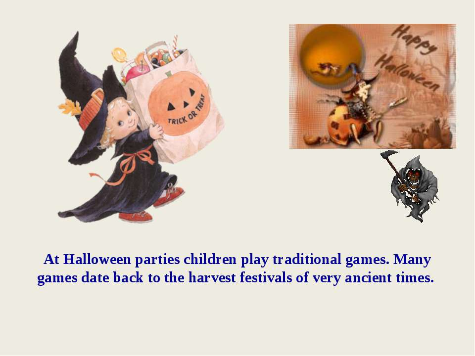 At Halloween parties children play traditional games. Many games date back to...