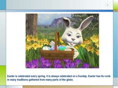 Easter is celebrated every spring. It is always celebrated on a Sunday. Easte...