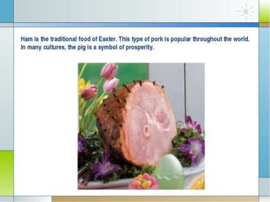 Ham is the traditional food of Easter. This type of pork is popular throughou...