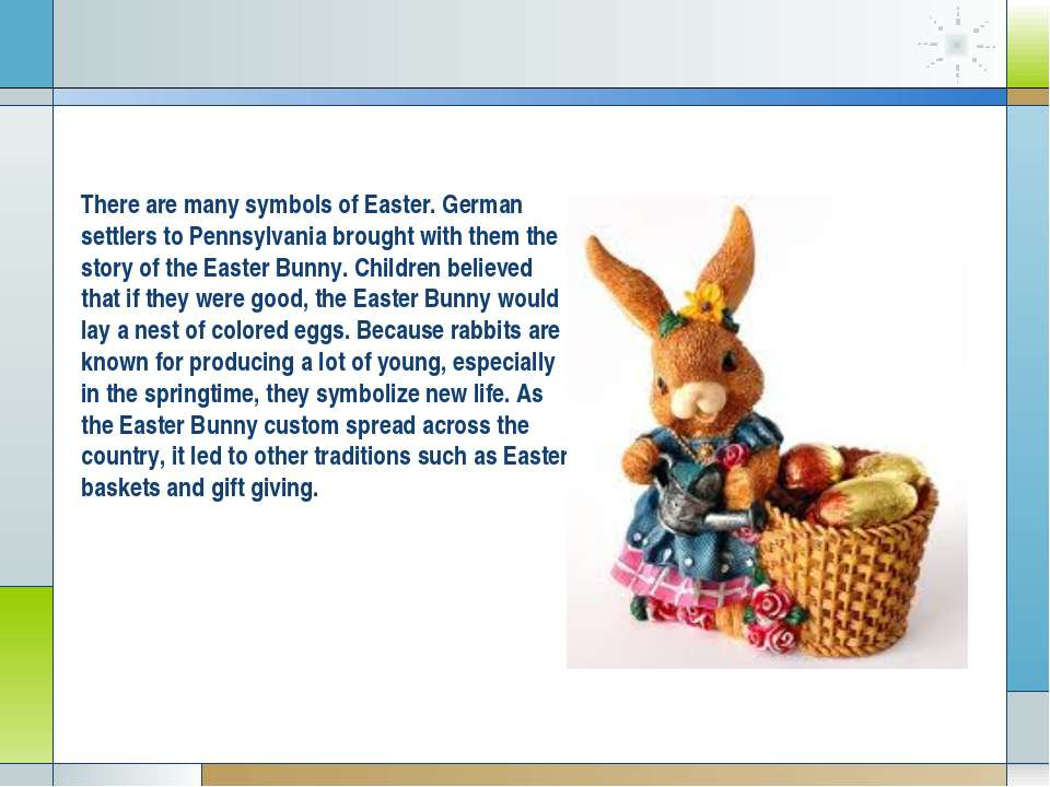 There are many symbols of Easter. German settlers to Pennsylvania brought wit...